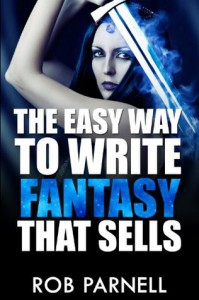 The Easy Way to Write Fantasy That Sells - Rob Parnell