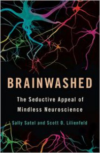 Brainwashed: The Seductive Appeal of Mindless Neuroscience - Sally L. Satel, Scott O. Lilienfeld