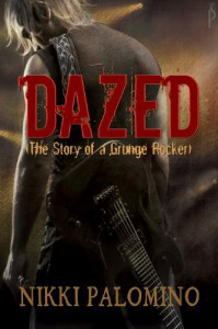 Dazed: The Story of a Grunge Rocker - Nikki Palomino