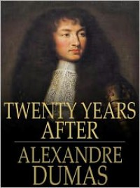Twenty Years After (The Three Musketeers, Volume II) - Alexandre Dumas