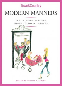 Modern Manners: The Thinking Person's Guide to Social Graces - Thomas P. Farley
