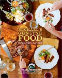 Michael's Genuine Food: Down-to-Earth Cooking for People Who Love to Eat - Michael Schwartz