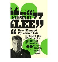 How I Escaped My Certain Fate: The Life and Deaths of a Stand-Up Comedian - Stewart Lee