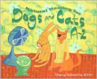 Natural Healing for Dogs and Cats A-Z - Cheryl Schwartz