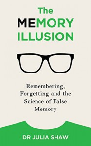 The Memory Illusion: Remembering, Forgetting, and the Science of False Memory - Julia  Shaw