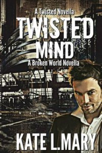 Twisted Mind: A Broken World Novella - Kate L. Mary