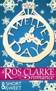 Twelve Days: a contemporary romance short story - Ros Clarke