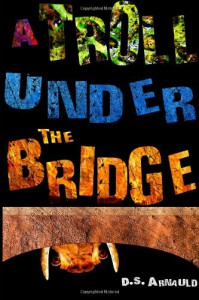A Troll Under the Bridge - D S Arnauld