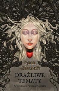 Drażliwe tematy. Krótkie formy i punkty zapalne - Neil Gaiman, Paulina Braiter