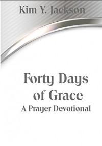 Forty Days of Grace: A Prayer Devotional - Kim Y. Jackson