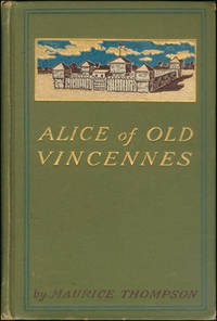 Alice Of Old Vincennes - Maurice Thompson