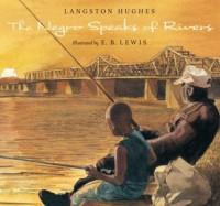 The Negro Speaks of Rivers - Langston Hughes, E.B. Lewis