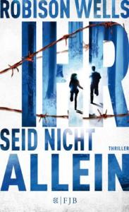 Ihr seid nicht allein: Thriller - Robison Wells, Alice Jakubeit