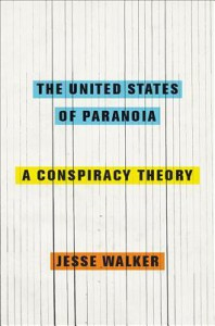 The United States of Paranoia: A Conspiracy Theory - Jesse Walker