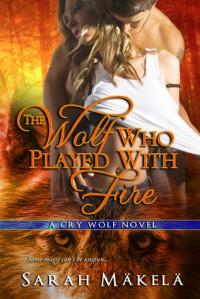 The Wolf Who Played With Fire - Sarah Mäkelä, Sarah Makela