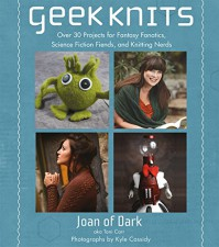Geek Knits: Over 30 Projects for Fantasy Fanatics, Science Fiction Fiends, and Knitting Nerds - Kyle Cassidy, Toni Carr