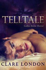 Telltale: Gothic Erotic Horror - Clare London