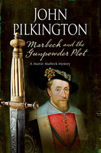 Marbeck and the Gunpowder Plot: a historical mystery (A Martin Marbeck Mystery) - John Pilkington