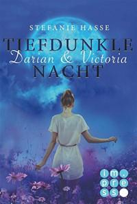 Darian & Victoria, Band 3: Tiefdunkle Nacht - Stefanie Hasse