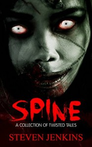 Spine: A Collection of Twisted Tales - Steven Jenkins
