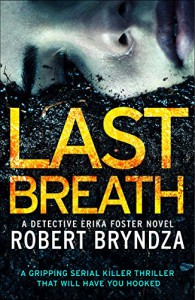 Last Breath: A gripping serial killer thriller that will have you hooked (Detective Erika Foster Book 4) - Robert Bryndza