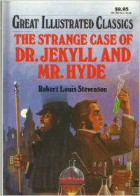 The Strange Case of Dr. Jekyll and Mr. Hyde Great Illustrated Classics - Robert Louis Stevenson