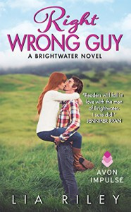 Right Wrong Guy: A Brightwater Novel - Lia Riley