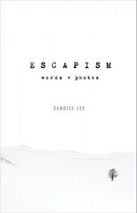Escapism: Words + Photos - Candice Lee, Candice Lee