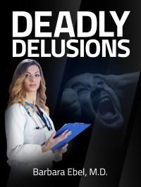 Deadly Delusions - Barbara Ebel