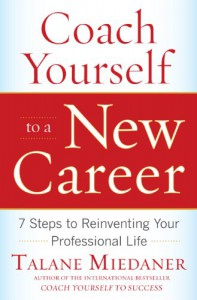 Coach Yourself to a New Career: 7 Steps to Reinventing Your Professional Life - Talane Miedaner