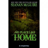 No Place Like Home (InCryptid, #0.3) - Seanan McGuire