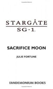 Stargate SG-1: Sacrifice Moon - Julie Fortune