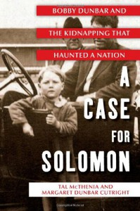 A Case for Solomon: Bobby Dunbar and the Kidnapping That Haunted a Nation - 'Tal McThenia',  'Margaret Dunbar Cutright'