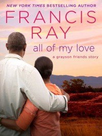 All of My Love (Grayson Friends) - Francis Ray