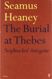 The Burial at Thebes: Sophocles' Antigone - Seamus Heaney, Sophocles