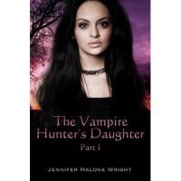 The Vampire Hunter's Daughter (The Vampire Hunter's Daughter #1) - Jennifer Malone Wright