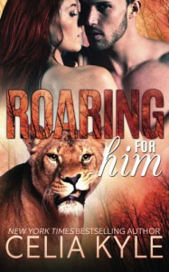 Roaring for Him (BBW Paranormal Shapeshifter Romance) (Wicked in Wilder) (Volume 1) - Celia Kyle