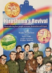Hiroshima's Revival: Remembering How People Overcame Destruction and Despair - Takeo Aoki, Pauline Baldwin
