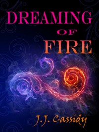 Dreaming of Fire - J.J. Cassidy