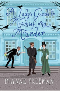 A Lady's Guide to Mischief and Murder - Dianne Freeman