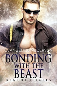 Bonding With the Beast: a Kindred Tales novella: (Alien Warrior BBW Science Fiction Single Mother Romance) (Brides of the Kindred) - Evangeline Anderson, Reese Dante, Barb Rice