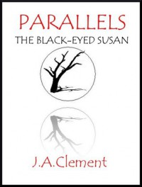 Parallels: The Black-Eyed Susan - J.A. Clement