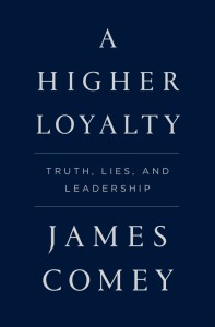 A Higher Loyalty: Truth, Lies, and Leadership - James Comey