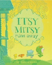 Itsy Mitsy Runs Away - Elanna Allen