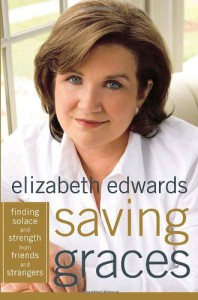 Saving Graces: Finding Solace and Strength from Friends and Strangers - Elizabeth Edwards