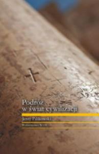 Podróż w świat cywilizacji - Jerzy Pilikowski