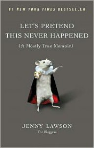 Let's Pretend This Never Happened (A Mostly True Memoir) -