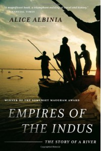 Empires of the Indus: The Story of a River - Alice Albinia