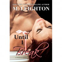 Until I Break - M. Leighton