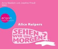 Sehen wir uns morgen? - Alice Kuipers, Anna Stieblich (Sprecherin), Josefine Preuß (Sprecherin)